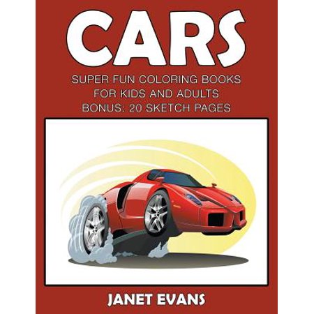 Cars : Super Fun Coloring Books for Kids and Adultscars: Super Fun Coloring Books for Kids and Adults (Bonus: 20 Sketch Pages) (Cars Book For Kids)