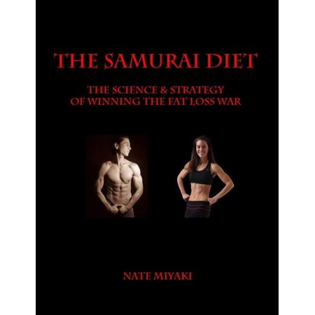 The Samurai Diet: The Science & Strategy of Winning the Fat Loss War - eBook (Strategy And The Fat Smoker)