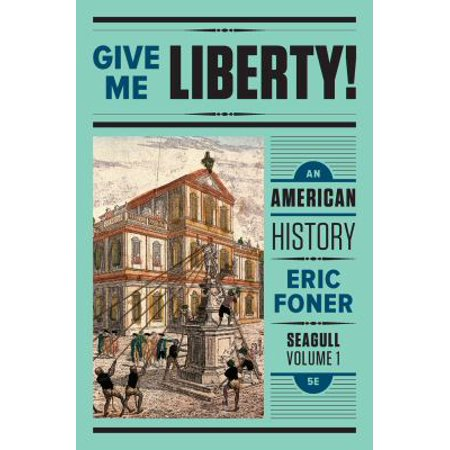Give Me Liberty   An American History  From 1865  Seagull Edition