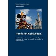 Florida mit Kleinkindern: Ein Reiseführer für Unternehmungen, Ausflüge und Attraktionen in Florida für Familien mit Kindern im Kindergartenalter (Paperback)