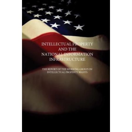 Intellectual Property And The National Information Infrastructure  The Report Of The Working Group On Intellectual Property Rights