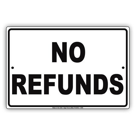 No Refunds Store Sales Buying Rules Regulations Alert Caution Warning Notice Aluminum Metal 8