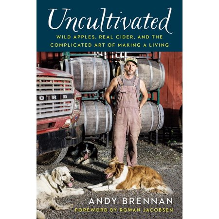 Uncultivated : Wild Apples, Real Cider, and the Complicated Art of Making a (Best Apples For Cider Making)