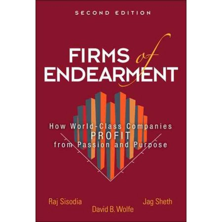 Firms of Endearment : How World-Class Companies Profit from Passion and