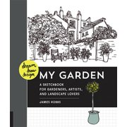 Dream Draw Design: Dream, Draw, Design My Garden: A Sketchbook for Gardeners, Artists, and Landscape Lovers (Paperback)