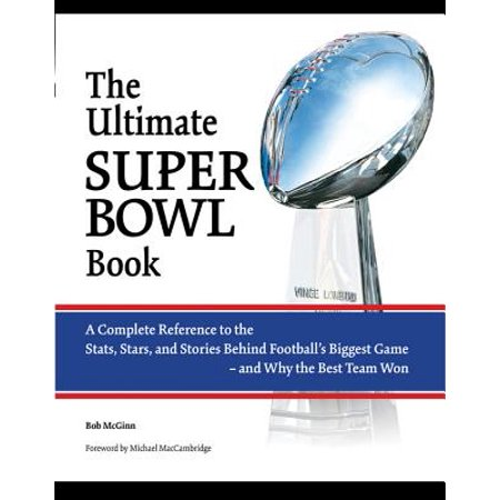 The Ultimate Super Bowl Book: A Complete Reference to the STATS, Stars, and Stories Behind Football's Biggest Game-And Why the Best Team (Best Super Bowl Box Numbers To Have)