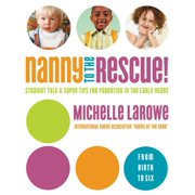 Nanny to the Rescue!: Straight Talk and Super Tips for Parenting in the Early Years (Paperback)