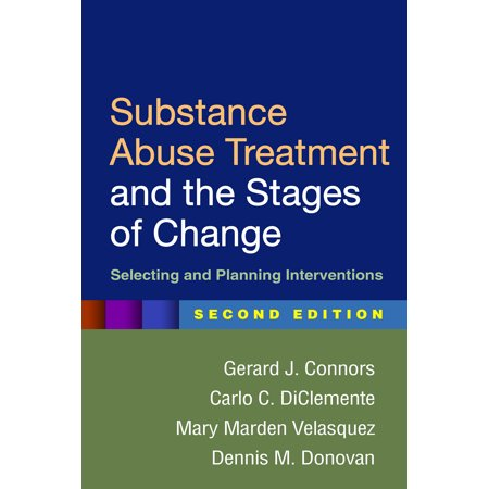 Substance Abuse Treatment and the Stages of Change, Second Edition : Selecting and Planning Interventions