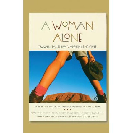 A Woman Alone : Travel Tales from Around the