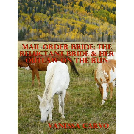 Mail Order Bride: The Reluctant Bride & Her Outlaw On The Run - - Mail Run On Halloween