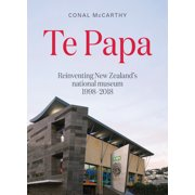 Te Papa : Reinventing New Zealand's national museum 1998–2018