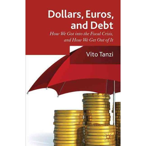 Dollars, Euros, and Debt: How We Got into the Fiscal Crisis, and How We Get Out of It