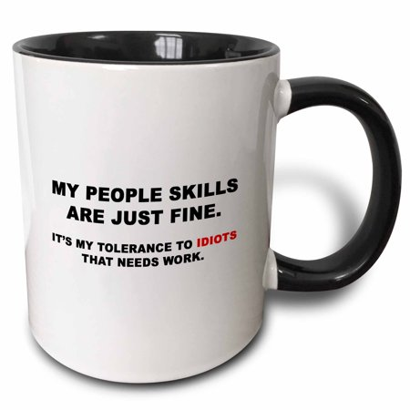 Idiot Mug - 3dRose MY PEOPLE SKILLS ARE JUST FINE MY TOLERANCE TO IDIOTS NEEDS WORK - Two Tone Black Mug, 11-ounce