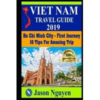 Vietnam Travel Guide 2019: Vietnam Travel Guide 2019 : Ho Chi Minh City - First Journey: 10 Tips For Amazing Trip (Series #1) (Paperback)