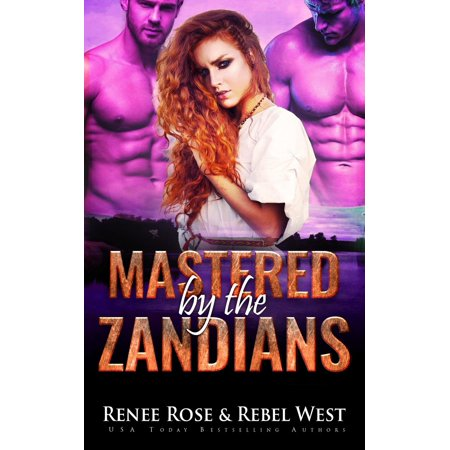 Zandian Brides: Mastered by the Zandians: Alien Warrior Reverse Harem Romance (The Rose And The Dagger By Renee Ahdieh)