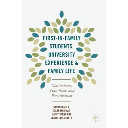 First-In-Family Students, University Experience and Family Life : Motivations, Transitions and (First Year Experience And Students In Transition)