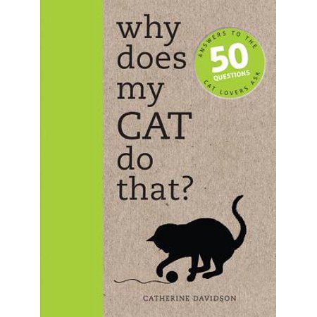 Why Does My Cat Do That? : Answers to the 50 Questions Cat Lovers (Why Do Cats Paw)