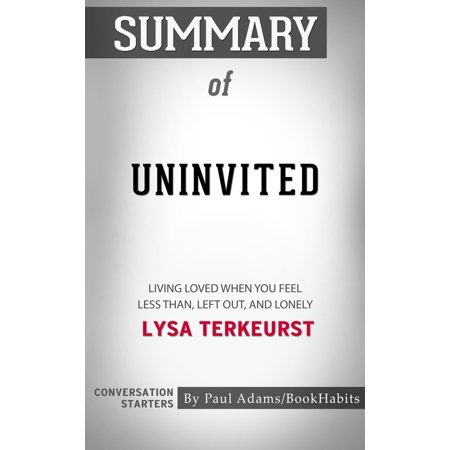 Summary of Uninvited: Living Loved When You Feel Less Than, Left Out, and Lonely by Lysa TerKeurst | Conversation Starters - - Left Less Pads