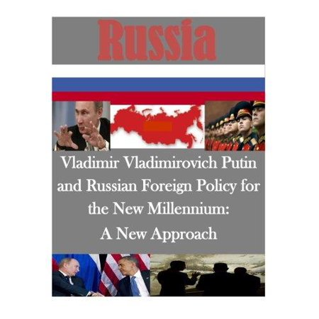 Vladimir Vladimirovich Putin And Russian Foreign Policy For The New Millennium  A New Approach