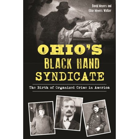Ohio's Black Hand Syndicate : The Birth of Organized Crime in