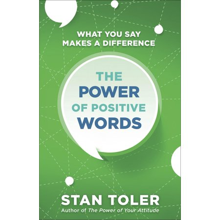 The Power of Positive Words : What You Say Makes a (A Positive Word That Starts With R)