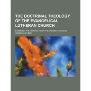 The Doctrinal Theology of the Evangelical Lutheran Church; Exhibited, and Verified from the Original Sources