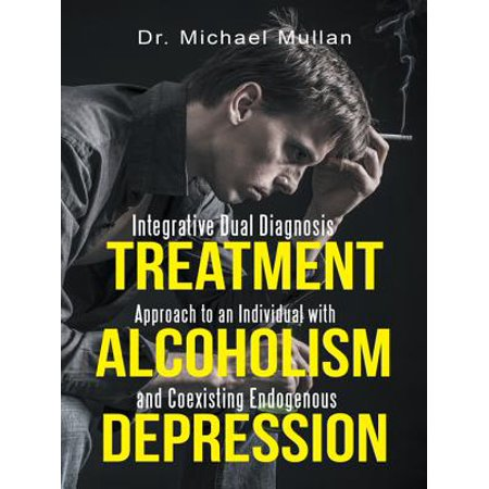 Integrative Dual Diagnosis Treatment Approach to an Individual with Alcoholism and Coexisting Endogenous Depression -