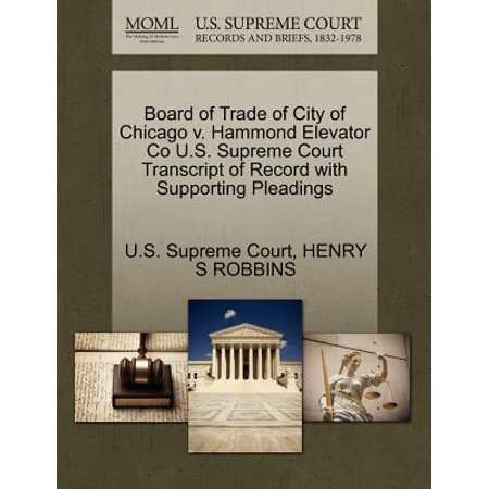 Elevator Board - Board of Trade of City of Chicago V. Hammond Elevator Co U.S. Supreme Court Transcript of Record with Supporting Pleadings