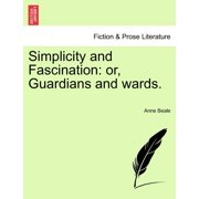 Simplicity and Fascination : Or, Guardians and Wards.