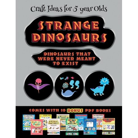 Craft Ideas for 5 Year Olds: Craft Ideas for 5 year Olds (Strange Dinosaurs - Cut and Paste): This book comes with a collection of downloadable PDF books that will help your child make an excellent st ()