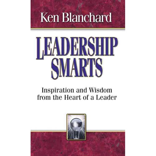 Leadership Smarts: Inspiration and Wisdom from the Heart of a Leader