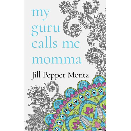 My Guru Calls Me Momma : Learning about Life from the Dotty