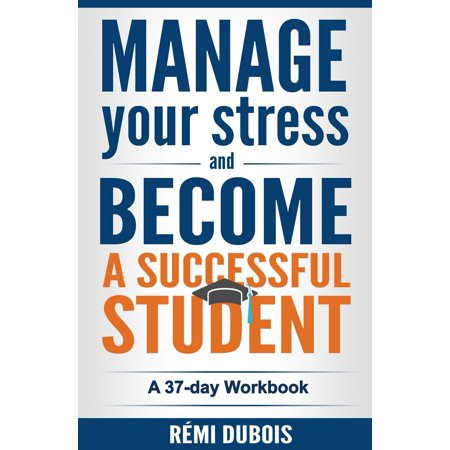 Manage Your Stress and Become a Successful Student - eBook](Student Stress)