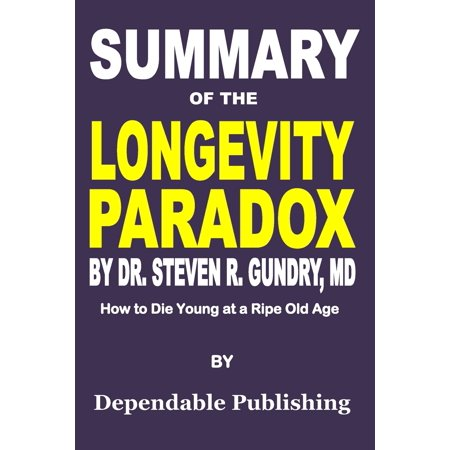 Summary of The Longevity Paradox by Dr. Steven R. Gundry, MD : How to Die Young at a Ripe Old (Musicians That Died At The Age Of 27)
