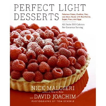 Perfect Light Desserts : Fabulous Cakes, Cookies, Pies, and More Made with Real Butter, Sugar, Flour, and Eggs, All Under 300 Calories Per Generous