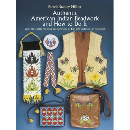 Authentic American Indian Beadwork and How to Do It : With 50 Charts for Bead Weaving and 21 Full-Size Patterns for Applique