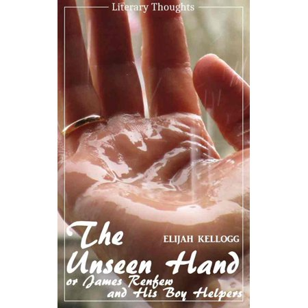 The Unseen Hand: Or, James Renfew and His Boy Helpers (Elijah Kellogg) - illustrated - (Literary Thoughts Edition) - (His Helpers)