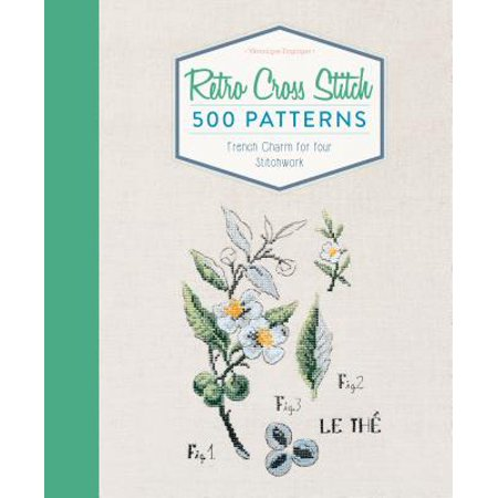 Retro Cross Stitch : 500 Patterns, French Charm for Your (French Cross)