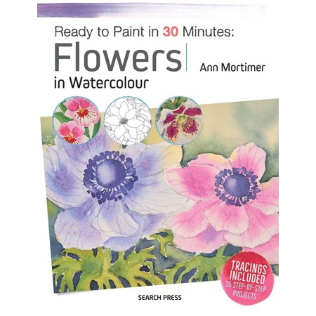 Ready to Paint in 30 Minutes: Flowers in (30 Minutes Or Less Painting Our Guns)