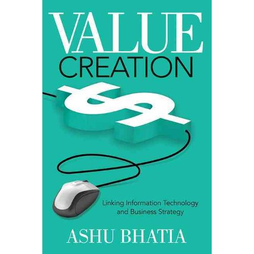 Value Creation: Linking Information Technology and Business Strategy