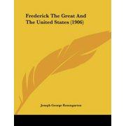 Frederick the Great and the United States (1906)