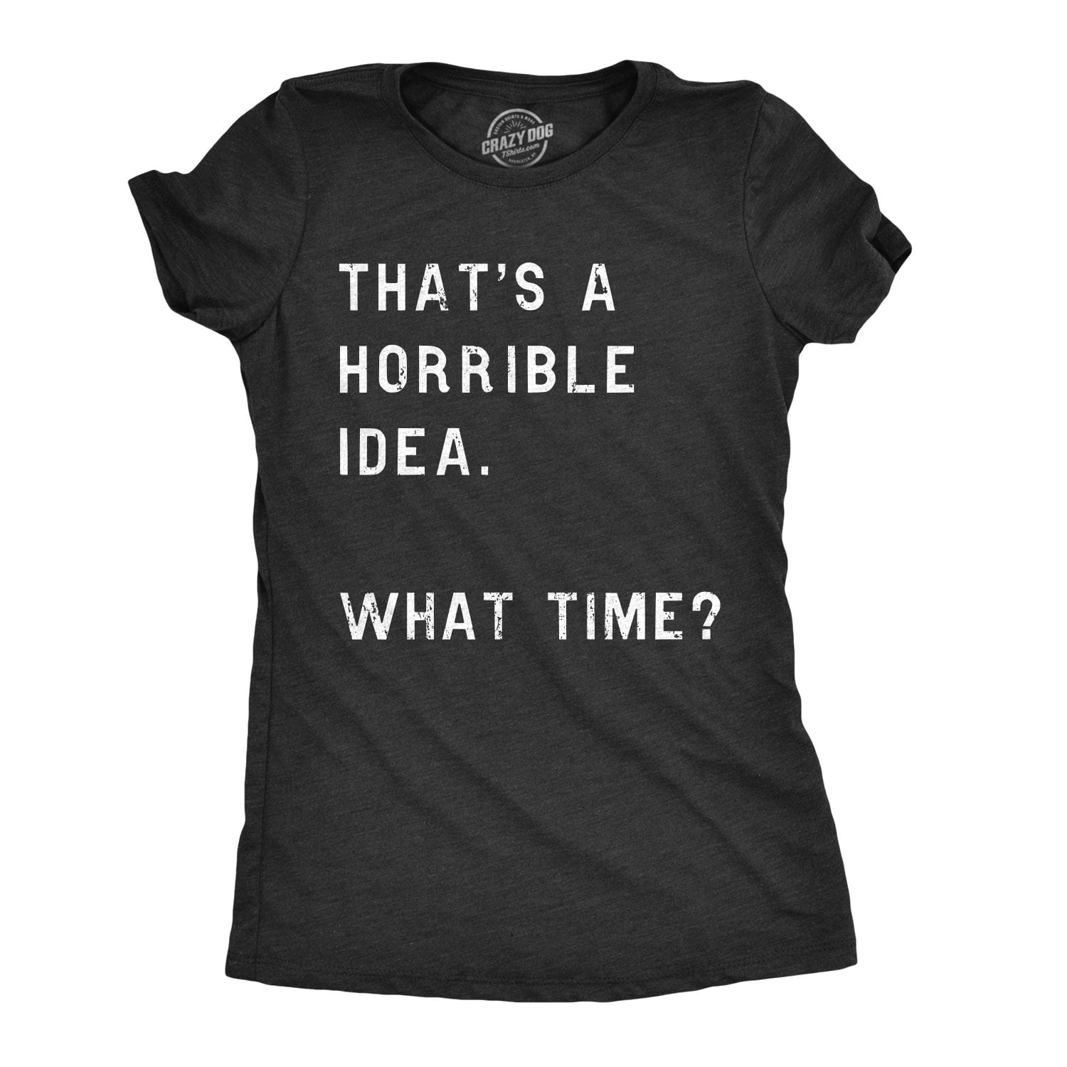 What Time Mens That's A Horrible Idea Tshirt Funny Drinking Party Hijinx Tee