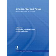 America, War and Power : Defining the State, 1775-2005