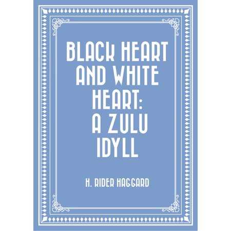 Black Heart and White Heart: A Zulu Idyll - eBook