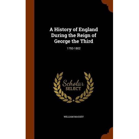 A History Of England During The Reign Of George The Third  1793 1802