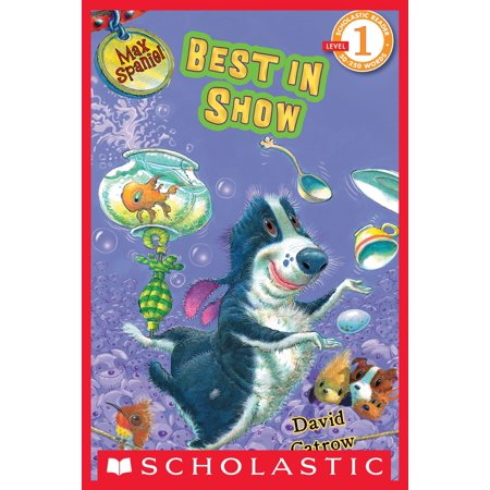 Scholastic Reader Level 1: Max Spaniel: Best in Show -