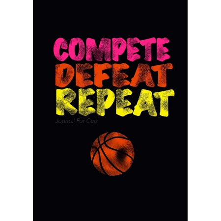 Journal for Girls: Compete Defeat Repeat / Basketball Journal for Kids: Great Gift for Tweens! Sports Girls Doodle Book/Write and Draw Journal for Girls with Both Lined & Blank Journal Pages (Paperbac - Movies For Tweens