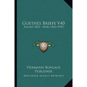 Goethes Briefe V40 : August 1825 - Marz 1826 (1907)