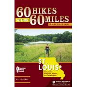 60 Hikes Within 60 Miles: 60 Hikes Within 60 Miles: St. Louis: Including Sullivan, Potosi, and Farmington (Hardcover)
