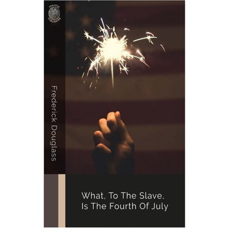 What, to the Slave, Is the Fourth of July - eBook